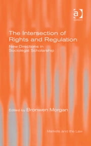 The Intersection of Rights and Regulation - New Directions in Sociolegal Scholarship ebook by Professor Bronwen Morgan,Professor Geraint Howells