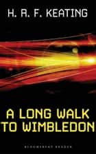 A Long Walk to Wimbledon ebook by H. R. F. Keating