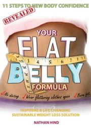 Your Flat Belly Formula - 11 Steps to New Body Confidence ebook by Nathan Hind