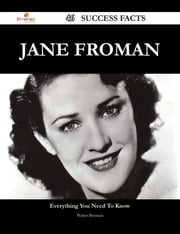Jane Froman 46 Success Facts - Everything you need to know about Jane Froman ebook by Walter Brennan