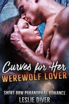 Curves for Her Werewolf Lover ebook by Leslie Diver
