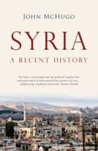 Syria - A Recent History ebook by John McHugo