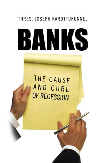 Banks: The Cause and Cure of Recession ebook by Thres. Joseph Karottukunnel