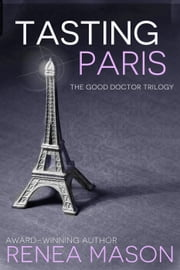 Tasting Paris - The Good Doctor Trilogy ebook by Renea Mason
