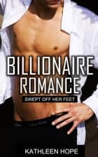Billionaire Romance: Swept Off Her Feet ebook by Kathleen Hope