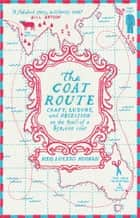 The Coat Route: craft, luxury, and obsession on the trail of a $50,000 coat - craft, luxury, and obsession on the trail of a $50,000 coat ebook by Meg Lukens Noonan