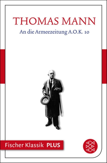 An die Armeezeitung A.O.K. 10 - Text eBook by Thomas Mann