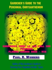 Gardener's Guide to the Perennial Chrysanthemum ebook by Paul R. Wonning
