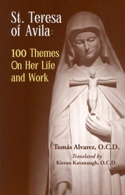 St. Teresa of Avila 100 Themes on Her Life and Work ebook by Tomas Alvarez, O.C.D.,Kieran Kavanaugh, O.C.D.