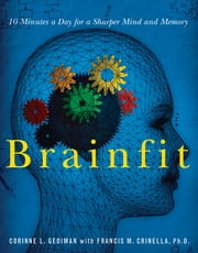 Brainfit - 10 Minutes a Day for a Sharper Mind and Memory ebook by Corinne Gediman,Francis Michael Crinella,Francis Michael Crinella