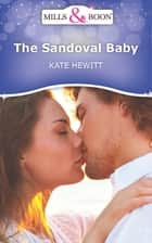 The Sandoval Baby (Mills & Boon Short Stories) 電子書 by Kate Hewitt
