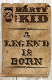 Barty The Kid: A Legend Is Born ebook by E-Book