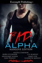 Bad Alpha: Manlove Edition ebook by Doris O'Connor, Nicola Cameron, Angelique Voisen,...