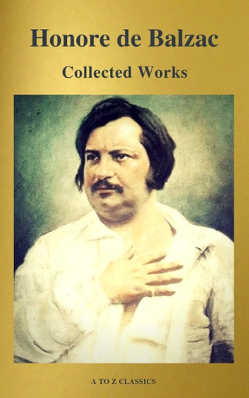Collected Works of Honore de Balzac with the Complete Human Comedy (A to Z Classics) eBook by Honore de Balzac,A to Z Classics