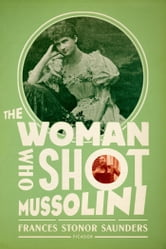 The Woman Who Shot Mussolini ebook by Frances Stonor Saunders