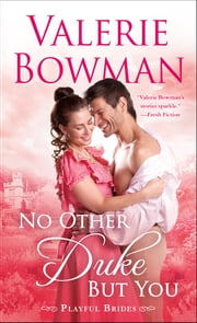 No Other Duke But You - A Playful Brides Novel ebook by Valerie Bowman