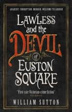 Lawless and the Devil of Euston Square - Lawless 1 ebook by William Sutton