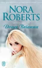 Les trois sœurs (Tome 2) - Douce Brianna ebook by Nora Roberts, Pascale Haas
