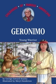 Geronimo - Young Warrior ebook by George E. Stanley,Meryl Henderson