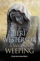 A Maiden Weeping ebook by Jeri Westerson