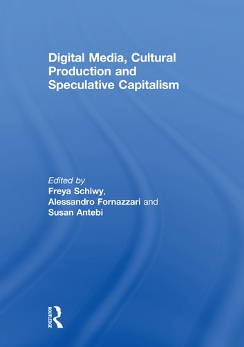 Digital Media, Cultural Production and Speculative Capitalism ebook by