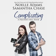 Complicating - A Preston's Mill Book audiobook by Noelle Adams, Samantha Chase