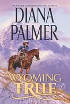 Wyoming True ebook by Diana Palmer