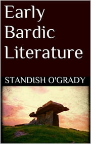 Early Bardic Literature ebook by Standish O'grady