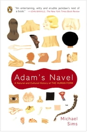 Adam's Navel - A Natural and Cultural History of the Human Form ebook by Michael Sims
