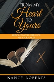 From My Heart to Yours - Hundreds of Prayers for All Your Cares ebook by Nancy Roberts