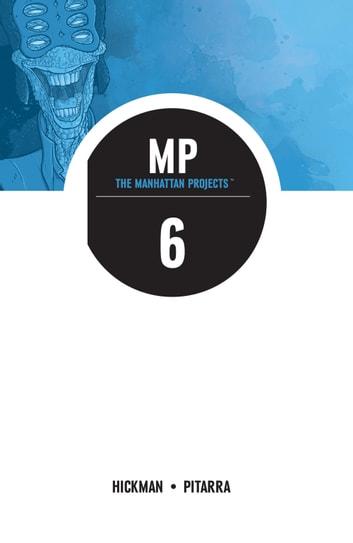 The Manhattan Projects Vol. 6 ebook by Jonathan Hickman,Nick Pitarra