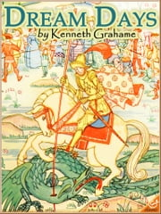 DREAM DAYS (Illustrated and Free Audiobook Link) ebook by Kenneth Grahame