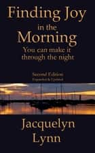 Finding Joy in the Morning: You can make it through the night ebook by Jacquelyn Lynn