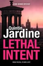 Lethal Intent - A grippingly suspenseful Edinburgh crime thriller ebook by Quintin Jardine