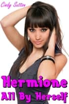 Hermione All By Herself ebook by Cindy Sutton