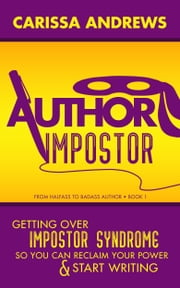 Author Impostor: Getting Over Impostor Syndrome So You Can Reclaim Your Power and Start Writing ebook by Carissa Andrews