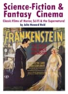 Science-Fiction & Fantasy Cinema: Classic Films of Horror, Sci-Fi & the Supernatural ebook by John Howard Reid