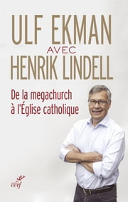 De la megachurch à l'Église catholique ebook by Ulf Ekman, Henrik Lindell