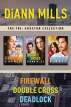 The FBI: Houston Collection: Firewall / Double Cross / Deadlock ebook by DiAnn Mills