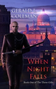 When Night Falls - Book One of The Three Gifts ebook by Gerald L. Coleman