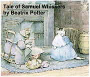 The Tale of Samuel Whiskers, Illustrated ebook by Potter,Beatrix