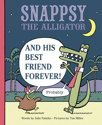 Snappsy the Alligator and His Best Friend Forever (Probably) ebook by Julie Falatko
