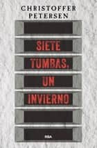 Siete tumbas, un invierno - Serie David Maratse - Nº1 ebook by Christoffer Petersen, Cristina Martín