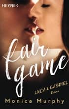 Lucy & Gabriel - Fair Game - Roman ebook by Monica Murphy, Nicole Hölsken