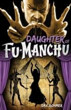 Fu-Manchu: Daughter of Fu-Manchu ebook by Sax Rohmer