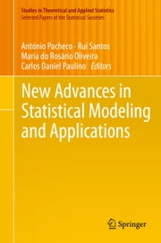 New Advances in Statistical Modeling and Applications ebook by António Pacheco,Rui Santos,Maria do Rosário Oliveira,Carlos Daniel Paulino