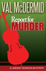 Report for Murder - A Lindsay Gordon Mystery ebook by Val McDermid