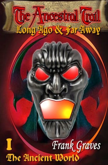 The Ancestral Trail: Long Ago & Far Away ebook by Frank Graves