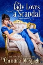 The Lady Loves A Scandal - Regency Novella ebook by Christina McKnight