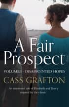 A Fair Prospect - Volume I - Disappointed Hopes ebook by